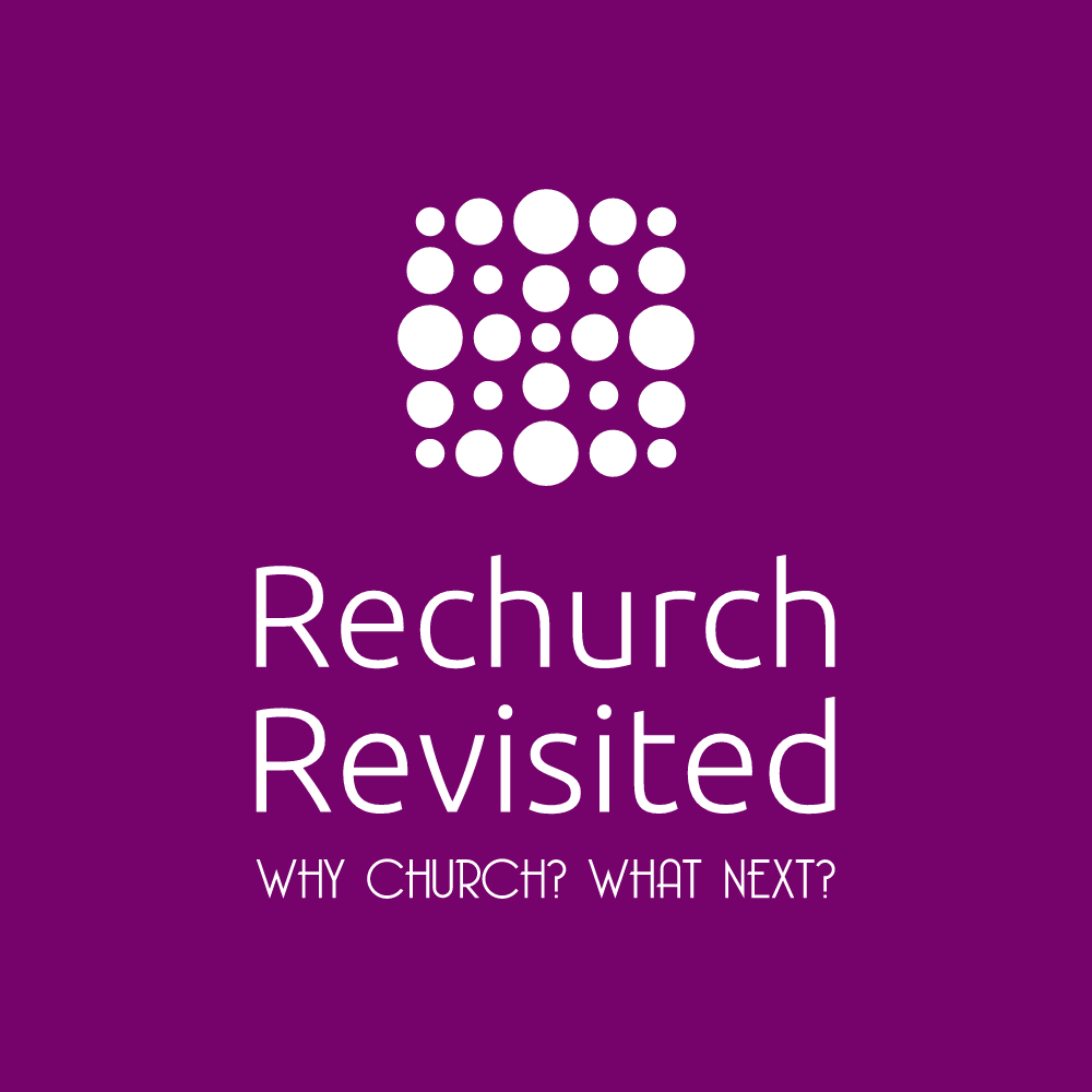 Rechurch Revisted - Why Church? What Next?